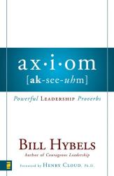 Bill Hybels: Axiom: Powerful Leadership Proverbs