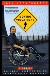 John Hockenberry: MOVING VIOLATIONS: WAR ZONES, WHEELCHAIRS, AND DECLARATIONS OF INDEPENDENCE