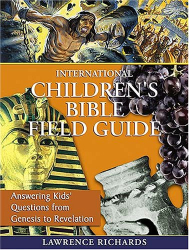 Lawrence O. Richards: International Children's Bible Field Guide: Answering Kids' Questions from Genesis to Revelation