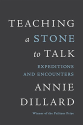 Annie Dillard: Teaching a Stone to Talk: Expeditions and Encounters