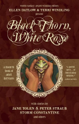 Edited by Ellen Datlow and Terri Windling: Black Thorn, White Rose