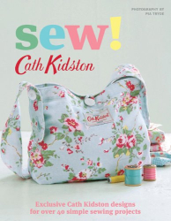 Cath Kidston: Sew!: Exclusive Cath Kidston Designs for Over 40 Simple Sewing Projects