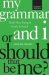 Caroline Taggart: My Grammar and I Or Should That Be Me?