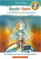 Diane Bellego: Masculin Féminin, l'initiation amoureuse : la fusion au cœur de la séparation