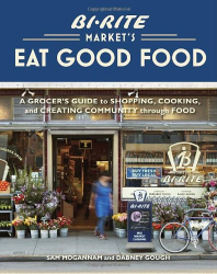 Sam Mogannam: Bi-Rite Market's Eat Good Food: A Grocer's Guide to Shopping, Cooking & Creating Community Through Food