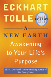 Eckhart Tolle: A New Earth: Awakening to Your Life's Purpose (Oprah's Book Club, Selection 61)