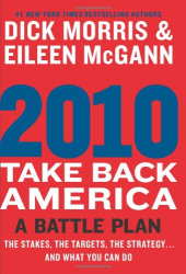 Dick Morris: 2010: Take Back America: A Battle Plan