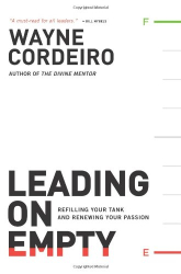Wayne Cordeiro: Leading on Empty: Refilling Your Tank and Renewing Your Passion