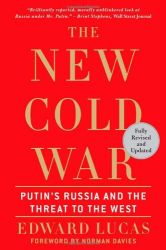 Edward Lucas: The New Cold War: Putin's Russia and the Threat to the West