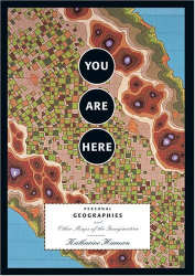 Katharine Harmon: You Are Here: Personal Geographies and Other Maps of the Imagination