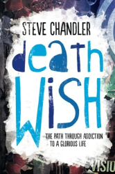 Steve Chandler: Death Wish: The Path through Addiction to a Glorious Life