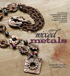 Danielle Fox: Mixed Metals: Creating Contemporary Jewelry with Silver, Gold, Copper, Brass, and More