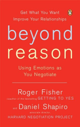 Roger Fisher: Beyond Reason: Using Emotions as You Negotiate