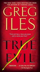 Greg Iles: True Evil: A Novel