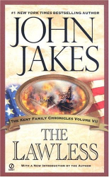 John Jakes: The Lawless (Kent Family Chronicles) Volume 7