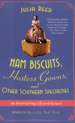Julia Reed: Ham Biscuits, Hostess Gowns, and Other Southern Specialties: An Entertaining Life (with Recipes)
