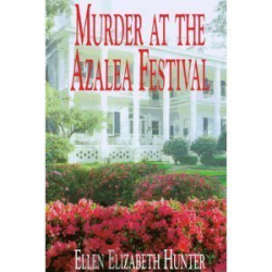 Ellen Elizabeth Hunter: Murder at the Azalea Festival