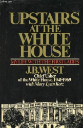 J. B West: Upstairs at the White House: My Life With the First Ladies
