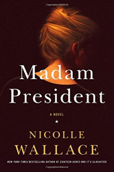 Nicolle Wallace: Madam President: A Novel