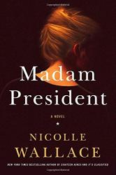 Nicolle Wallace: Madam President: A Novel
