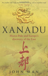 John Man: Xanadu: Marco Polo and Europe's Discovery of the East