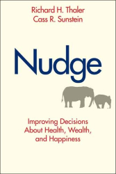 Richard H. Thaler: Nudge: Improving Decisions About Health, Wealth, and Happiness
