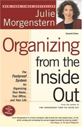 Julie Morgenstern: Organizing from the Inside Out, second edition: The Foolproof System For Organizing Your Home, Your Office and Your Life