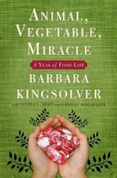 Barbara Kingsolver: Animal, Vegetable, Miracle: A Year of Food Life