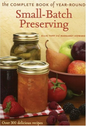 Ellie Topp: The Complete Book of Year-Round Small-Batch Preserving: Over 300 Delicious Recipes