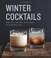 Maria del Mar Sacasa: Winter Cocktails: Mulled Ciders, Hot Toddies, Punches, Pitchers, and Cocktail Party Snacks