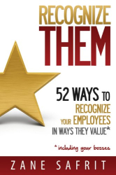 Zane Safrit: Recognize THEM! 52 Ways to Recognize Your Employees In Ways They Value