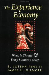 B. Joseph Pine and James Gilmore: The Experience Economy: Work Is Theater & Every Business a Stage