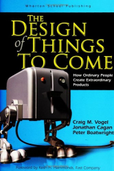 Vogel, Cagan and Boatwright: The Design of Things to Come: How Ordinary People Create Extraordinary Products