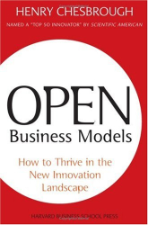 Henry Chesbrough: Open Business Models: How to Thrive in the New Innovation Landscape