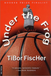 Tibor Fischer: Under the Frog: A Novel