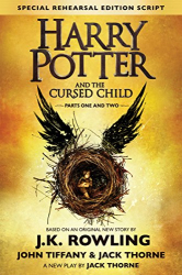 J.K. Rowling: Harry Potter and the Cursed Child, Parts 1 & 2, Special Rehearsal Edition Script