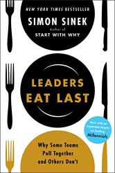 Simon Sinek: Leaders Eat Last: Why Some Teams Pull Together and Others Don't