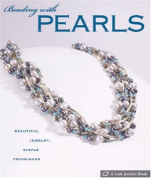 Lark Books: Beading with Pearls: Beautiful Jewelry, Simple Techniques (A Lark Jewelry Book)