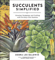 Debra  Lee Baldwin: Succulents Simplified: Growing, Designing, and Crafting with 100 Easy-Care Varieties