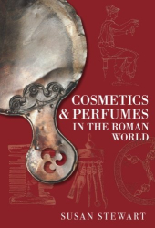 Susan Stewart: Cosmetics & Perfumes in the Roman World