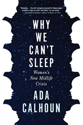 Ada Calhoun: Why We Can't Sleep: Women's New Midlife Crisis