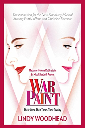 Woodhead, Lindy: War Paint: Madame Helena Rubinstein and Miss Elizabeth Arden: Their Lives, Their Times, Their Rivalry