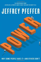 Jeffrey Pfeffer: Power: Why Some People Have It and Others Don't