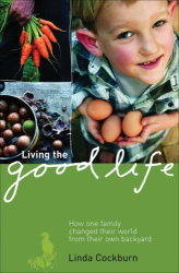 Linda Cockburn: Living the Good Life: How One Family Changed Their World from Their Own Backyard