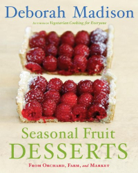 Deborah Madison: Seasonal Fruit Desserts