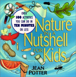 Jean Potter: Nature in a Nutshell for Kids: Over 100 Activities You Can Do in Ten Minutes or Less