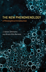 J. Aaron Simmons: The New Phenomenology: A Philosophical Introduction (Contemporary Critical Perspectives)