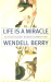 Wendell Berry: Life Is a Miracle: An Essay Against Modern Superstition