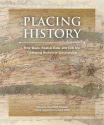 : Placing History: How Maps, Spatial Data, and GIS Are Changing Historical Scholarship