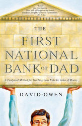: The First National Bank of Dad: A Foolproof Method for Teaching Your Kids the Value of Money